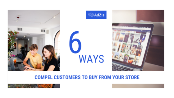 Compel Customers to Buy From Your Store